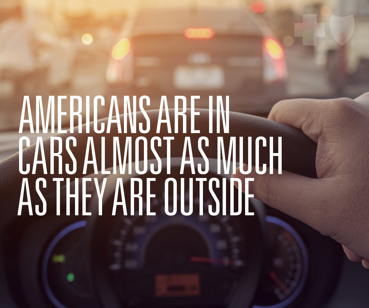 Americans are in cars as much as they are outside