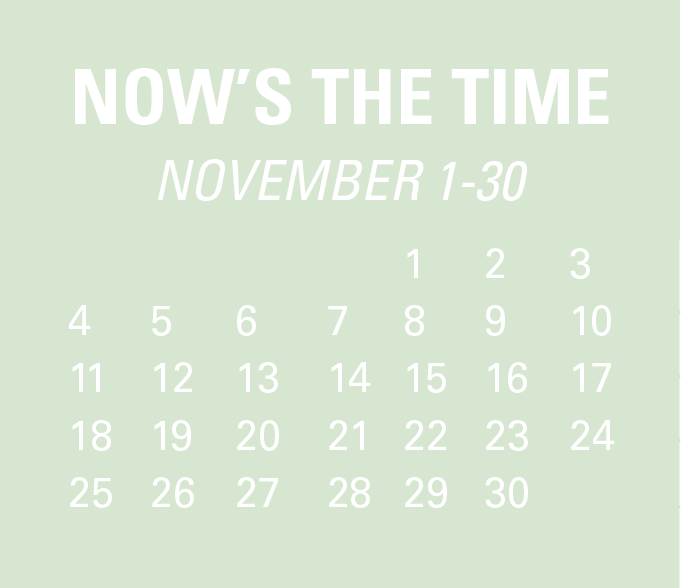 Now's the time - November 1-30