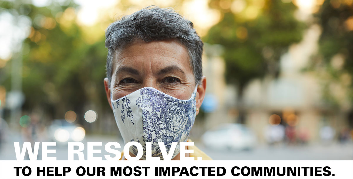 WE RESOLVE. To help our most impacted communities.