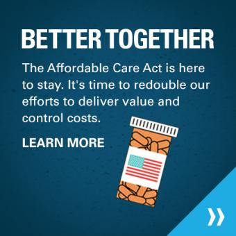 Better Together - The Affordable Care Act is here to stay. It's time to redouble our efforts to deliver value and control costs.